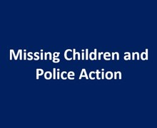 MISSING CHILDREN AND POLICE ACTION